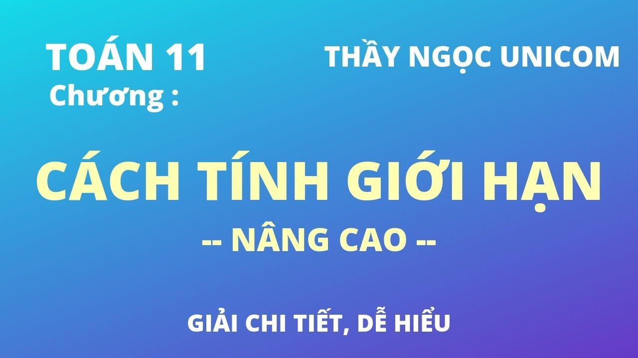 Toán 11 : Các Tính Giới Hạn – Nâng cao, Chi tiết, Dễ hiểu | Thầy Ngọc Unicom