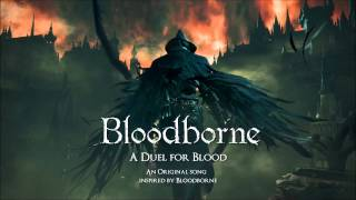 "Bloodborne ""A Duel for Blood"" (Original song inspired by Bloodborne)"
