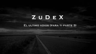 ZuDeX - El Ultimo Adios (para ti parte 3)