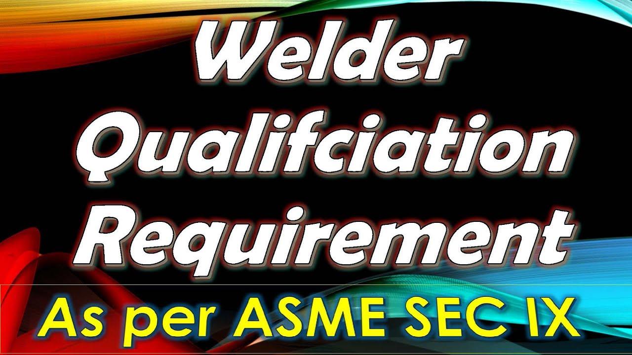 WELDER QUALIFICATION REQUIREMENT AS PER ASME SEC IX