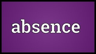 Absence Meaning
