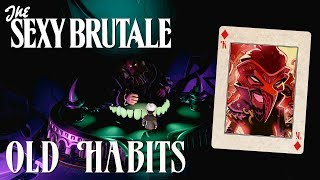 THE SEXY BRUTALE [BONUS ENDING] - Old Habits