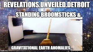 STANDING Broomstick...Gravitational Earth Anomalies...UNSEEN Forces.