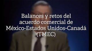 Balances y retos del Acuerdo Comercial de México-Estados Unidos-Canadá (TMEC)