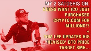 This ICO Just Purchased Crypto.com for Millions + Tom Lee Updates His 'Revised' BTC Price Target SMH