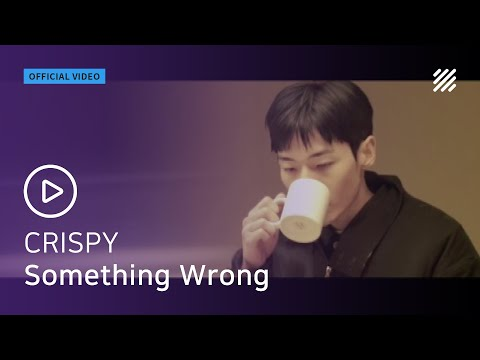 CRISPY - Something Wrong [Official Video]
