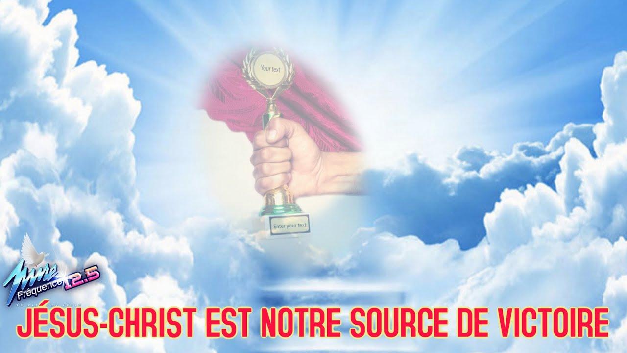 JÉSUS CHRIST EST NOTRE SOURCE DE VICTOIRE