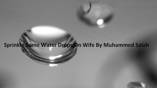 Sprinkle Some Water Drops On Wife By Muhammed Salah