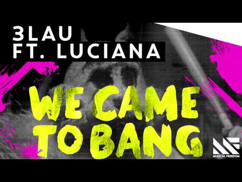 3LAU - We Came To Bang feat. Luciana (Available November 28)