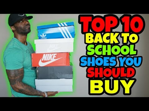 Top 10 Back To School Shoes you SHOULD BUY TO BE FLY!!!!