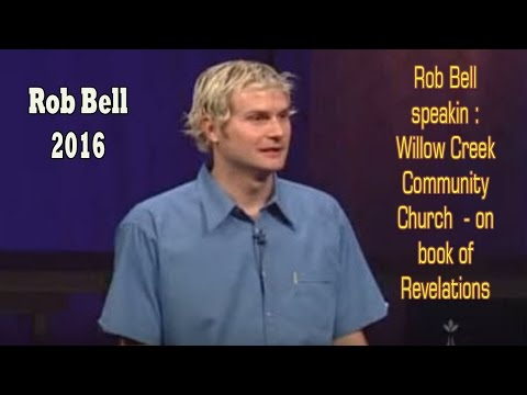 Rob Bell speakin :  Willow Creek Community Church  - on book of Revelations