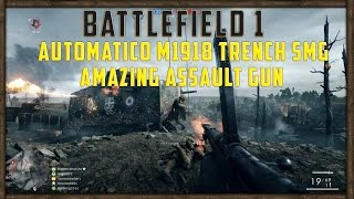 [PC] BF1 | AMAZING ASSAULT GUN | Automatico M1918 Trench SMG Gameplay | 64p Kaiserschlacht