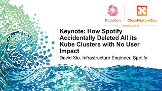 Keynote: How Spotify Accidentally Deleted All its Kube Clusters with No User Impact - David Xia