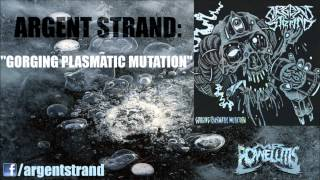 Argent Strand - Gorging Plasmatic Mutation (New Song 2012) [HD]