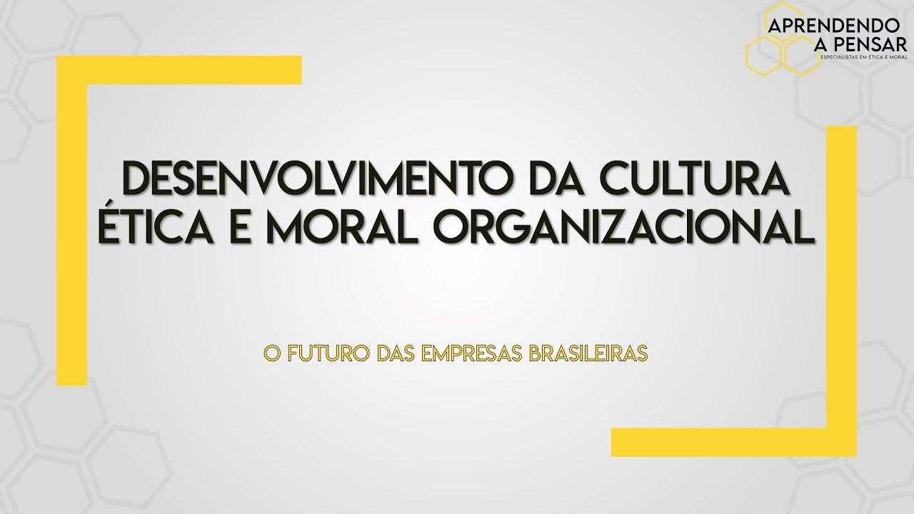 Desenvolvimento da Cultura Ética e Moral Organizacional