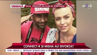 Connect-R şi Misha au divorţat! Am decis să rămânem prieteni. Viaţa merge mai departe!