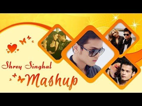 Shrey Singhal Mashup - Official Full HD Video | Kiran Kamath | Hindi Songs