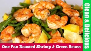 One Pan Roasted Shrimp + Green Beans | Clean & Delicious