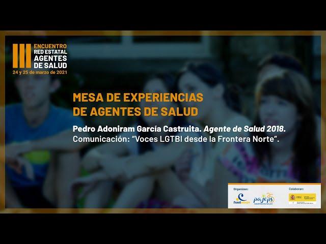 Voces LGTBI desde la Frontera Norte. Pedro Adoniram García (Agente de Salud PAJEPS México 2018)