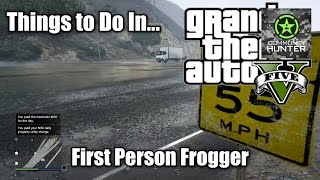 First Person Frogger - GTA V - Things to do in