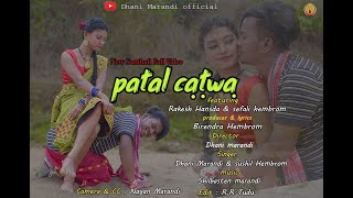 Download PATAL CATWA // DHANI MARANDI & SUSHIL HEMBROM // NEW SANTHALI FULL VIDEO 2021