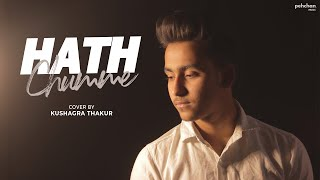 Download Video Hath Chumme | Kushagra Thakur (Cover) | Ammy Virk | B Praak | Jaani MP3 3GP MP4