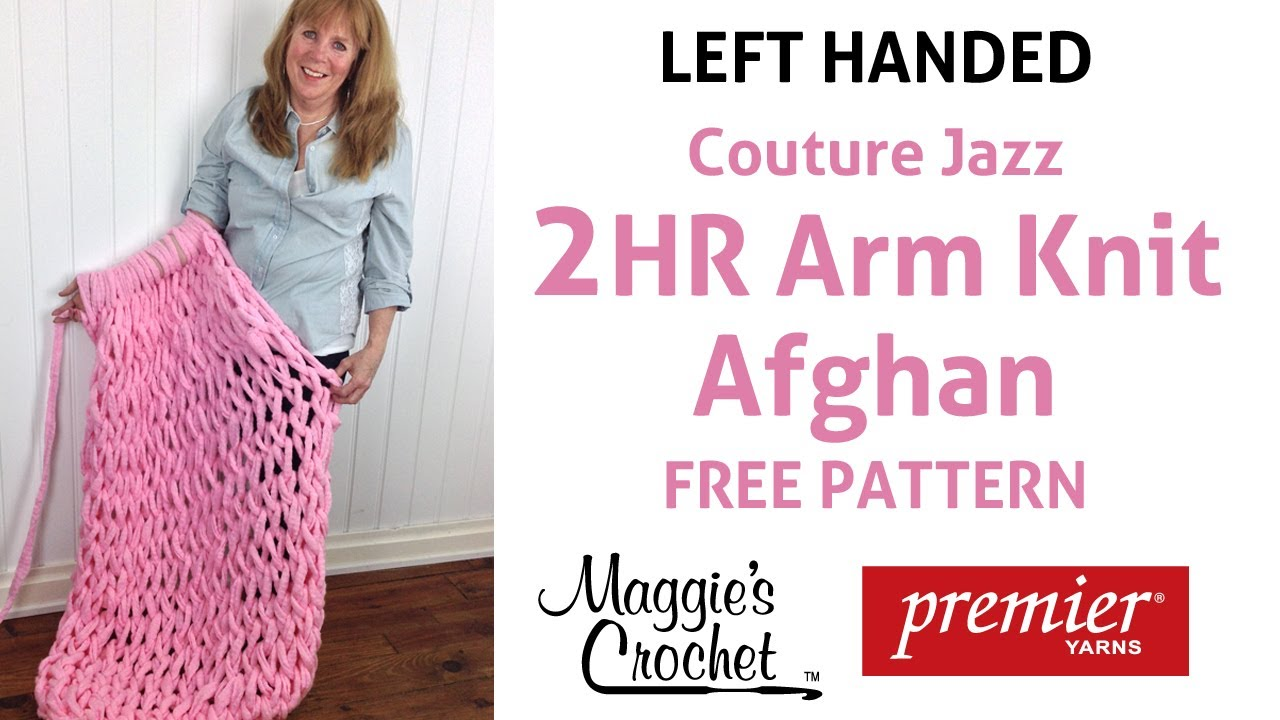 Arm Knitting Left Handed : Arm knit afghan with couture jazz left handed youtube