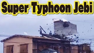 Super Typhoon Jebi –the Earth's strongest  storm for Japan、hurricane caused great damage ! Florence