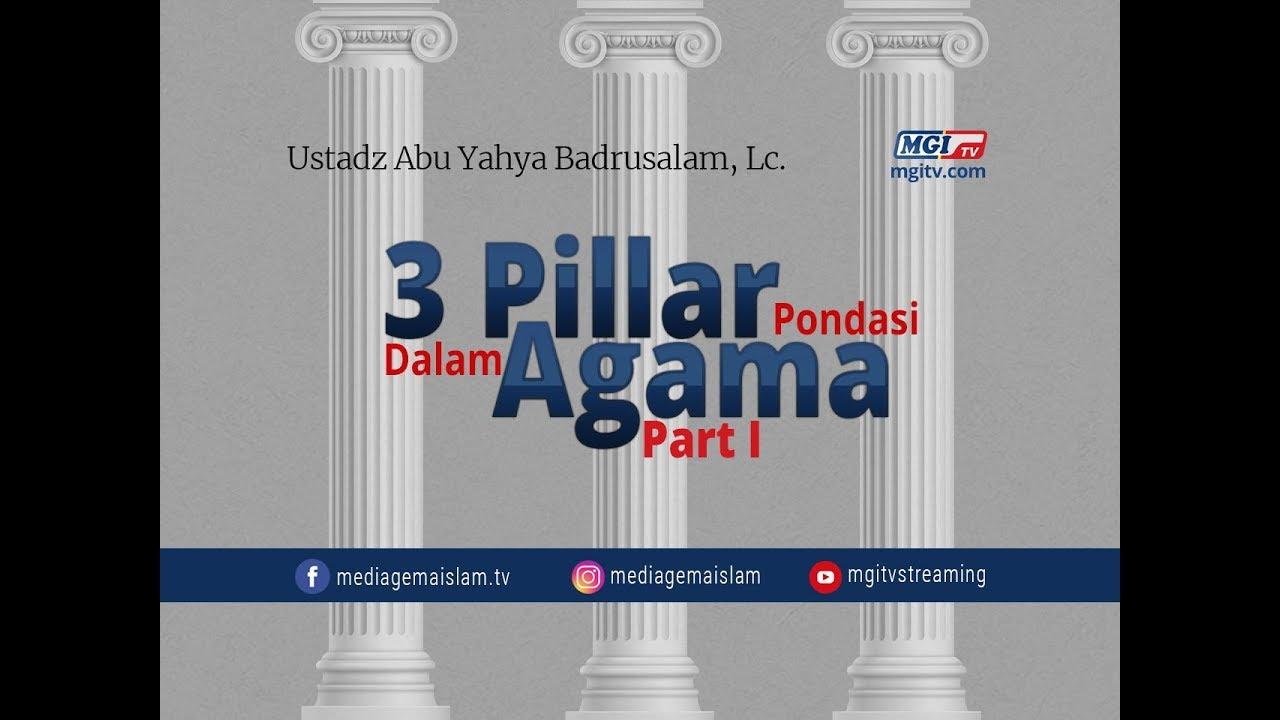 3 Pilar Pondasi Dalam Agama Bag. I - Ustadz Badrusalam