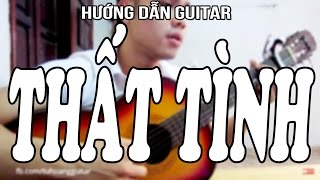 [Guitar] Hướng Dẫn: THẤT TÌNH (Trịnh Đình Quang) Full Intro ★Tú Hoàng Guitar★