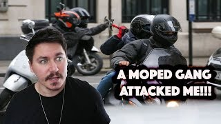 A MOPED GANG ATTACKED ME!!!