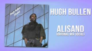 Hugh Bullen - Alisand (Original Mix Vocal)