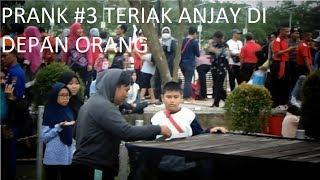 PRANK 3 TERIAK ANJAY DI DEPAN ORANG INDONESIA PRANK