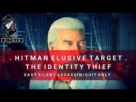 HITMAN | Elusive Target #12 | The Identity Thief | 2 Easy Silent Assassin Methods