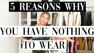 5 REASONS WHY YOU HAVE NOTHING TO WEAR