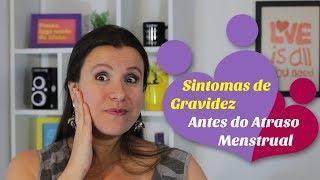 SINTOMAS DE GRAVIDEZ ANTES do ATRASO MENSTRUAL