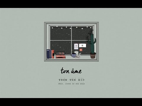Tsew The Kid - Ton âme