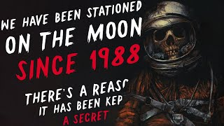 """We have been stationed on the Moon since 1988, There's a reason it is kept a secret"" Creepypasta"