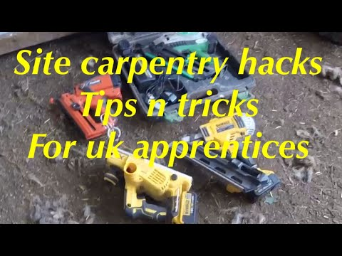 UK site carpentry apprentice hacks, tips n tricks