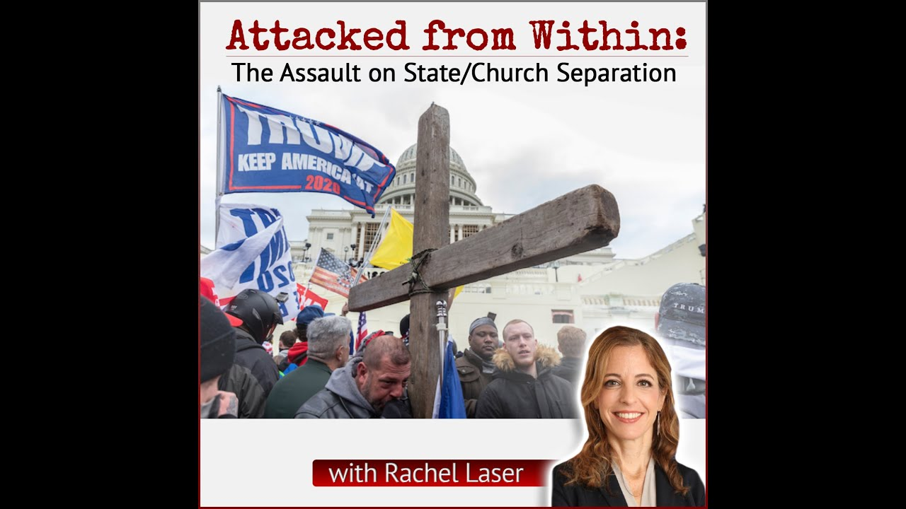 Attacked From Within: The Assault on State/Church Separation (with Rachel Laser)