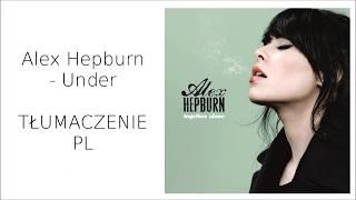 Alex Hepburn- Under | TŁUMACZNIE PL
