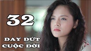 Day Dứt Cuộc Đời - Tập 32 | Phim Tình Cảm Việt Nam Mới Hay Nhất 2018