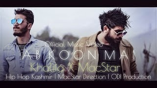 Hip Hop Kashmir | A B   K O O N   M A I | MacStar & Khalifa | Ab Koon Mai | Official Music Video