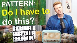 BASIC Pattern CORE Conversation; English Speaking Practice; Do I have to