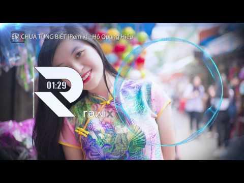Em chưa từng biết [Remix] - Hồ Quang Hiếu