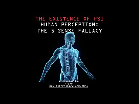 THE EXISTENCE OF PSI : HUMAN PERCEPTION AND THE 5 SENSE FALLACY