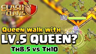 Queen walk with level 5 queen   Th8.5 vs Th10   Clash of Clans