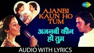 Ajnabi Kaun Ho Tum with lyrics   अजनबी कौन हो तुम   Lata Mangeshkar   Ajnabi Kaun Ho Tum