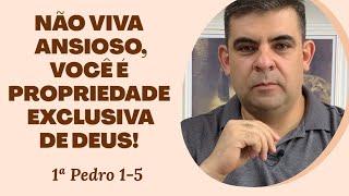 Não viva ansioso, você é propriedade exclusiva de Deus! - 1Pe 1-5