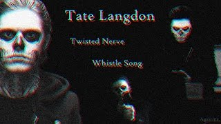 Tate Langdon//Whistle Song(Twisted Nerve)//